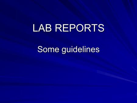 LAB REPORTS Some guidelines. Abstract Summarise your report in under 200 words What was your question? How did you investigate it? What did you find?