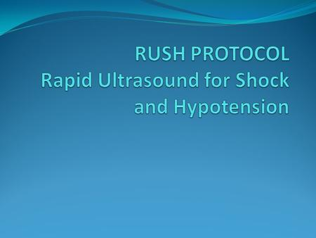 "Ultrasound (US)-- ""resuscitative."" Patients with hypotension or shock Ultrasound is ideal for the evaluation of critically ill patients in shock, and."