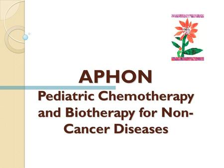APHON Pediatric Chemotherapy and Biotherapy for Non- Cancer Diseases.