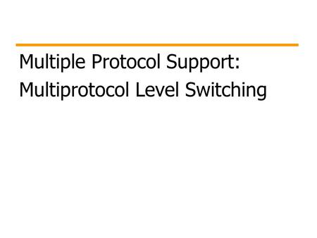 Multiple Protocol Support: Multiprotocol Level Switching.