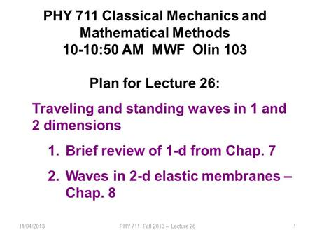 11/04/2013PHY 711 Fall 2013 -- Lecture 261 PHY 711 Classical Mechanics and Mathematical Methods 10-10:50 AM MWF Olin 103 Plan for Lecture 26: Traveling.