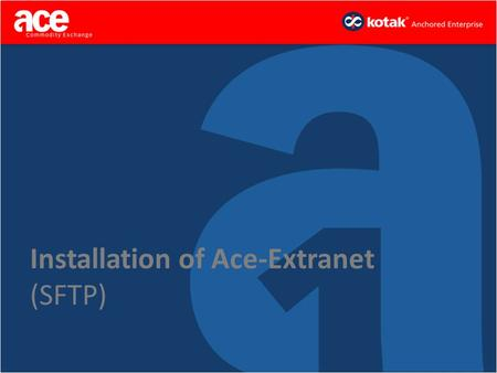 Installation of Ace-Extranet (SFTP). Step 1 – Go to ACEINDIA.com 1.Go to www.aceindia.comwww.aceindia.com 2.Click on Technology 3.Now Click on Ace-Extranet.