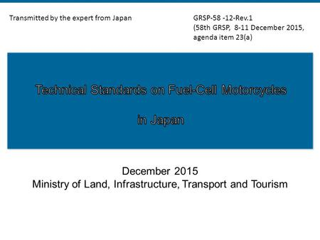 December 2015 Ministry of Land, Infrastructure, Transport and Tourism Transmitted by the expert from JapanGRSP-58 -12-Rev.1 (58th GRSP, 8-11 December 2015,