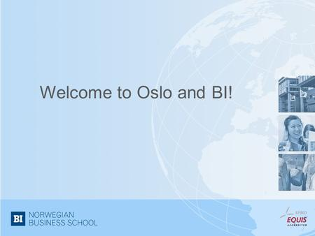 Welcome to Oslo and BI!. Residence permit For students from the EU/EEA countries: make a preliminary registration online at: selfservice.udi.no please.