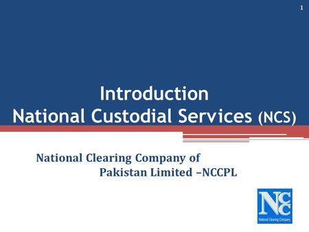 Introduction National Custodial Services (NCS) National Clearing Company of Pakistan Limited –NCCPL 1.