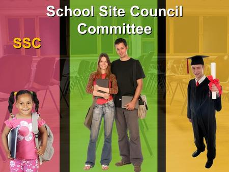 School Site Council Committee SSC. What is the School Site Council The school site council is a group of teachers, parents, classified employees, and.