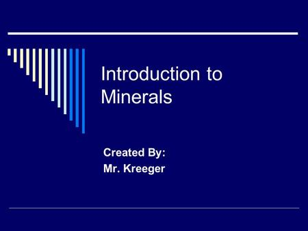 Introduction to Minerals Created By: Mr. Kreeger.