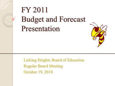 FY 2011 Budget and Forecast Presentation Licking Heights Board of Education Regular Board Meeting October 19, 2010.