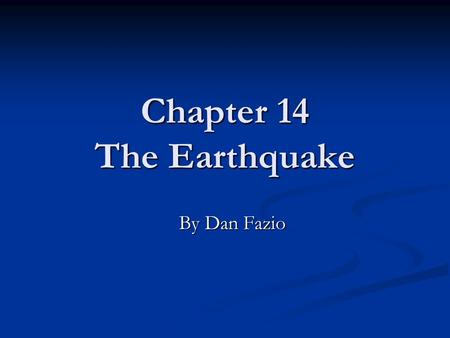 "Chapter 14 The Earthquake By Dan Fazio. Fault Line ""I always think of the intifada as an earthquake an eruption of twenty years' worth of pent up geothermal."