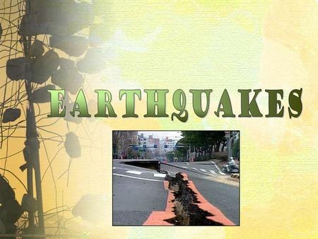Essential Questions What is an Earthquake? What is a Tsunami? What Causes Earthquakes? What are the Effects of Earthquakes?