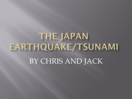 BY CHRIS AND JACK. The earthquake that occurred off the coast of Japan was a 8.9. It killed 9,811 injured 2,779 and 17,541 people missing.