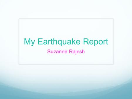 My Earthquake Report Suzanne Rajesh. Contents Introduction Causes of Earthquakes How Earthquakes Are Measured An Example of an Earthquake Summary Thanks.