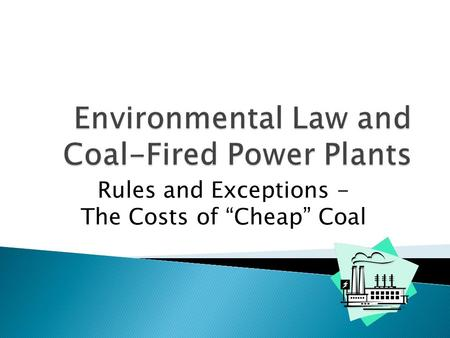 "Rules and Exceptions - The Costs of ""Cheap"" Coal."