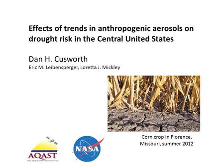 Effects of trends in anthropogenic aerosols on drought risk in the Central United States Dan H. Cusworth Eric M. Leibensperger, Loretta J. Mickley Corn.
