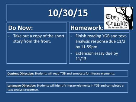 10/30/15 Do Now: -Take out a copy of the short story from the front. Homework: -Finish reading YGB and text- analysis response due 11/2 by 11:59pm -Extension.