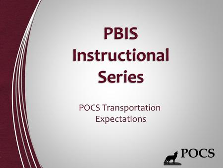 POCS Transportation Expectations. Be There, Be Ready Be Respectful Be Responsible Be Your Best.