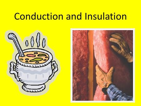 Conduction and Insulation. Conduction The movement of heat, electricity, or sound from one object to another object.