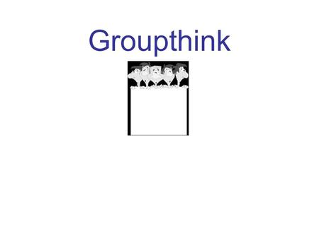 "Groupthink. What is groupthink? groupthink occurs when a group makes faulty decisions because group pressures lead to a deterioration of ""mental efficiency,"