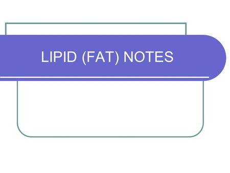 LIPID (FAT) NOTES. Lipids Waxy or oily compounds that store energy in their bonds Elements in lipids – carbon, hydrogen & oxygen Examples – fats, oils.