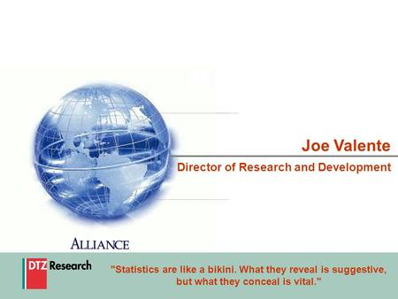 1 Joe Valente Director of Research and Development Statistics are like a bikini. What they reveal is suggestive, but what they conceal is vital.