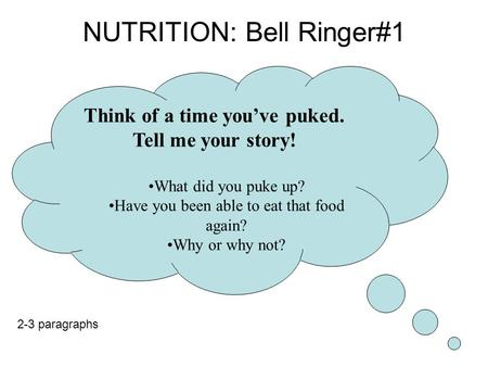 NUTRITION: Bell Ringer#1 Think of a time you've puked. Tell me your story! What did you puke up? Have you been able to eat that food again? Why or why.