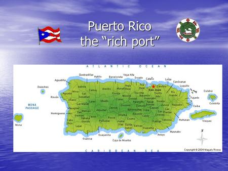 "Puerto Rico the ""rich port"". Puerto Rico was almost a bridge for the Amazonian people between the northern part of South America and Florida. Puerto Rico."