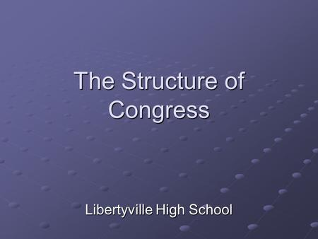 The Structure of Congress Libertyville High School.