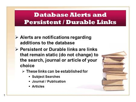 Database Alerts and Persistent / Durable Links  Alerts are notifications regarding additions to the database  Persistent or Durable links are links that.