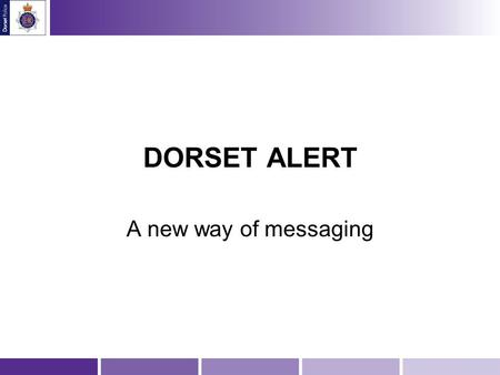 DORSET ALERT A new way of messaging. Click Read and agree terms and conditions Click to proceed.