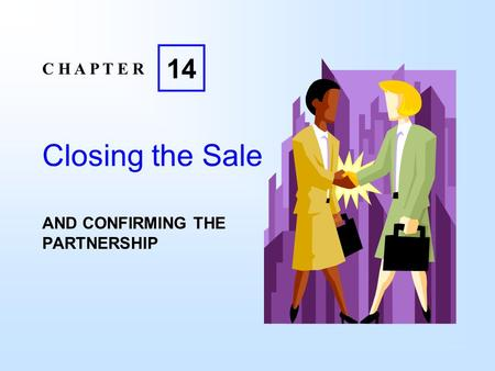 Closing the Sale AND CONFIRMING THE PARTNERSHIP C H A P T E R 14.