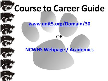Www.unit5.org/Domain/30 www.unit5.org/Domain/30 OR NCWHS Webpage / Academics Course to Career Guide.