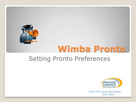Wimba Pronto Setting Pronto Preferences of the ND University System April 2009.