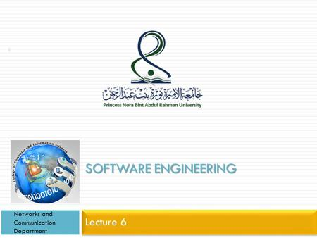 SOFTWARE ENGINEERING Lecture 6 Networks and Communication Department 1.