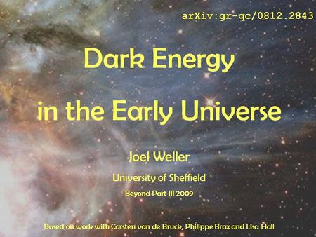 IntroductionInflationPerturbationsReheatingSummary arXiv:gr-qc/0812.2843 Dark Energy in the Early Universe Joel Weller University of Sheffield Beyond Part.