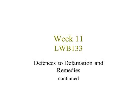 Week 11 LWB133 Defences to Defamation and Remedies continued.