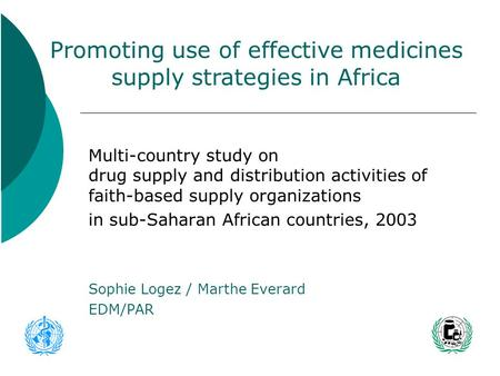 Multi-country study on drug supply and distribution activities of faith-based supply organizations in sub-Saharan African countries, 2003 Sophie Logez.