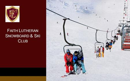 F AITH L UTHERAN S NOWBOARD & S KI C LUB. Snowboard & Ski Club Vision To provide Faith Lutheran Middle & High School students an opportunity to connect.