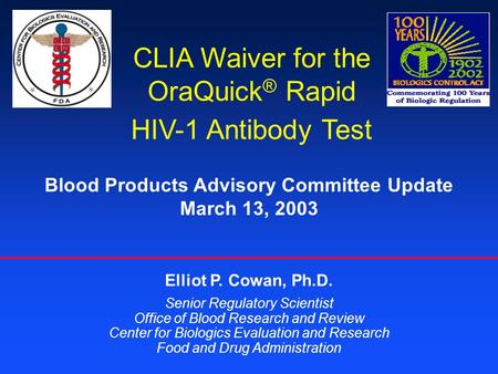 CLIA Waiver for the OraQuick ® Rapid HIV-1 Antibody Test Elliot P. Cowan, Ph.D. Senior Regulatory Scientist Office of Blood Research and Review Center.