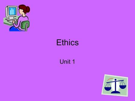 Ethics Unit 1. What does ethical mean? Following rules or doing the right thing.