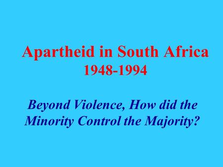 Apartheid in South Africa 1948-1994 Beyond Violence, How did the Minority Control the Majority?