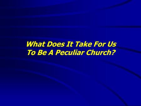 What Does It Take For Us To Be A Peculiar Church?.