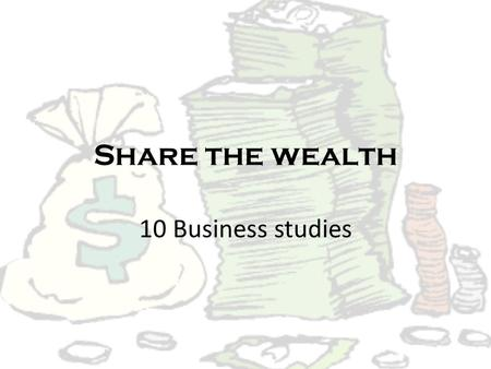 Share the wealth 10 Business studies. Information As part of the AIS 10 Th Birthday celebrations, the school would like to donate money to charity as.