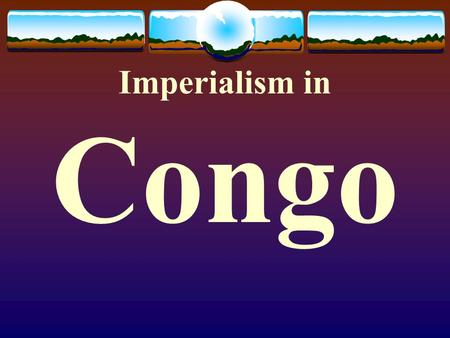 Imperialism in Congo. Case Study: The Congo Case Study: The Congo Before Imperialism  Rain forest, plateau  Resources: Iron, copper, Ivory  Spoke.