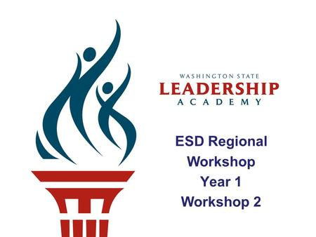 ESD Regional Workshop Year 1 Workshop 2. Welcome Back to the Leadership Academy.