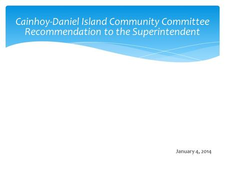 Cainhoy-Daniel Island Community Committee Recommendation to the Superintendent January 4, 2014.