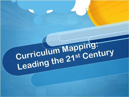 Curriculum Mapping: Leading the 21 st Century. Who do you admire as a role model? -Who do you admire most as a leader? -What is the most important quality.