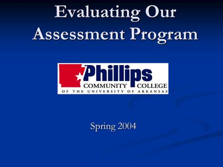 Evaluating Our Assessment Program Spring 2004 What is assessment? Assessment is the ongoing process of understanding and improving student learning.