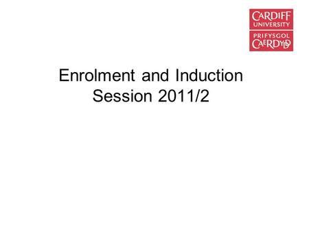 Enrolment and Induction Session 2011/2. Enrolment Process Registration and Fee Payment Issue of Student ID cards Confirmation of Programme of Study (School.