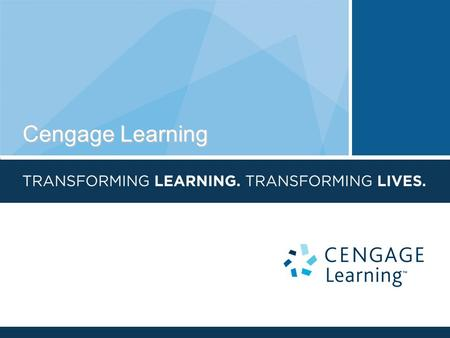 Cengage Learning. Who we are LIFELONG LEARNING  Elementary and high school  2- and 4-year colleges and universities  Private/For Profit Colleges 