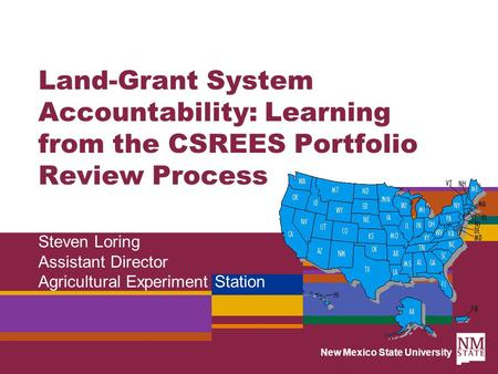 New Mexico State University Land-Grant System Accountability: Learning from the CSREES Portfolio Review Process Steven Loring Assistant Director Agricultural.